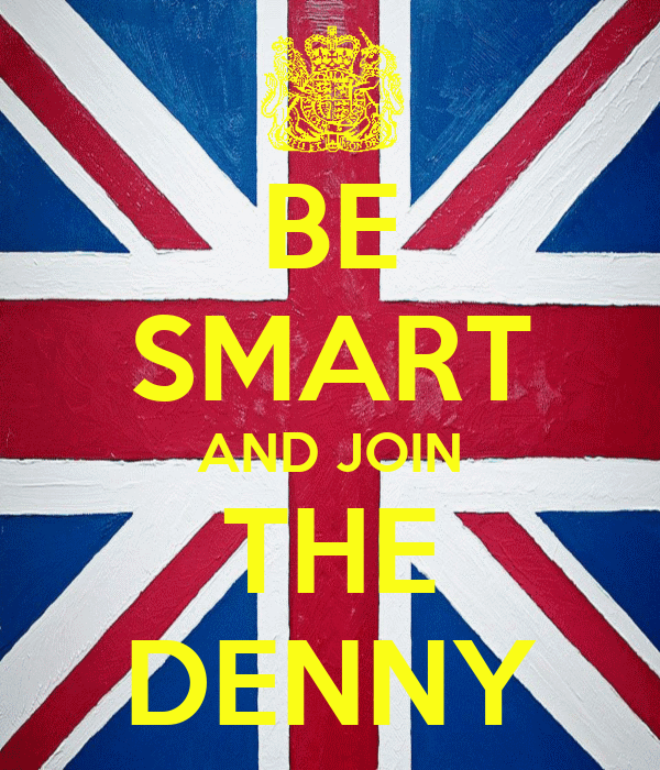 BE SMART AND JOIN THE DENNY