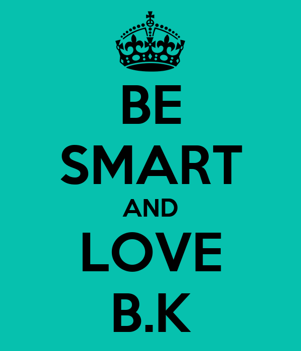 BE SMART AND LOVE B.K