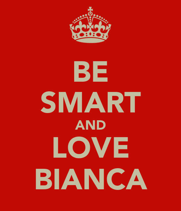 BE SMART AND LOVE BIANCA