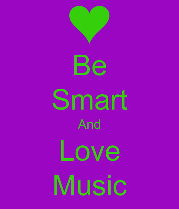 Be Smart And Love Music
