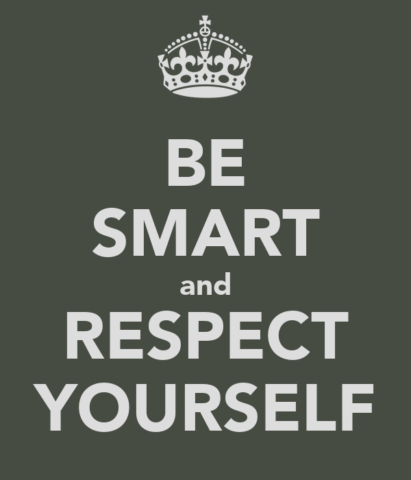 BE SMART and RESPECT YOURSELF