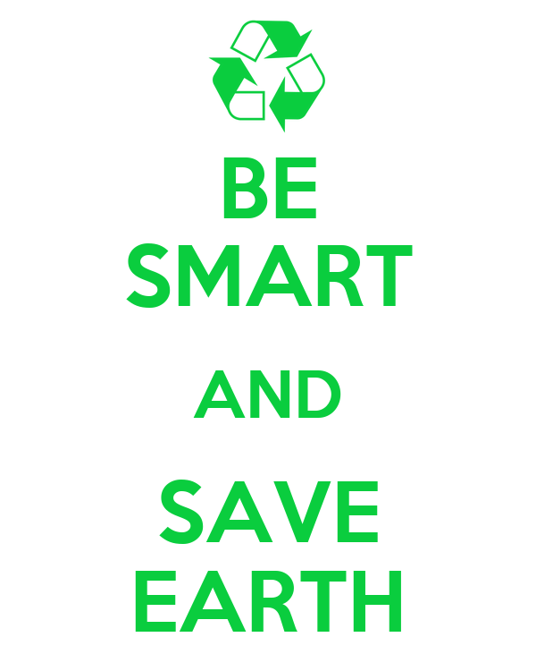 BE SMART AND SAVE EARTH