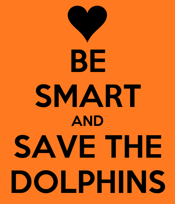 BE SMART AND SAVE THE DOLPHINS