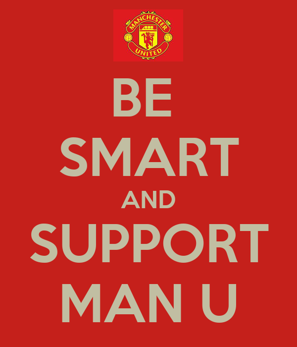 BE  SMART AND SUPPORT MAN U