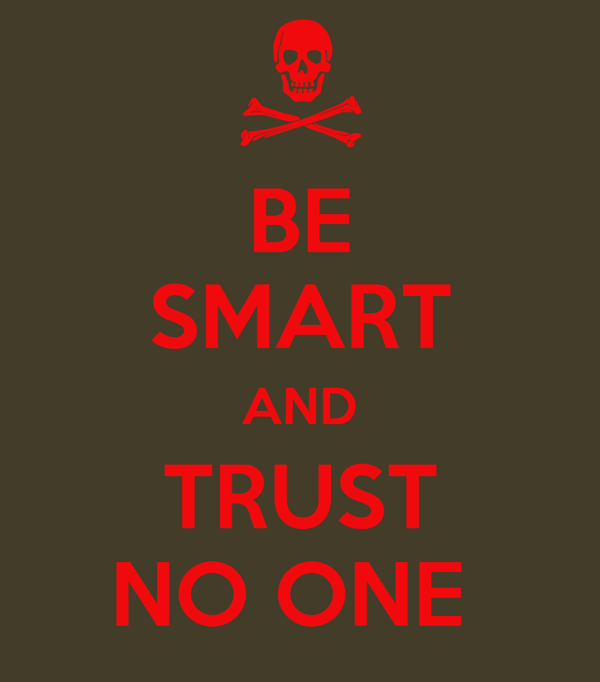 BE SMART AND TRUST NO ONE