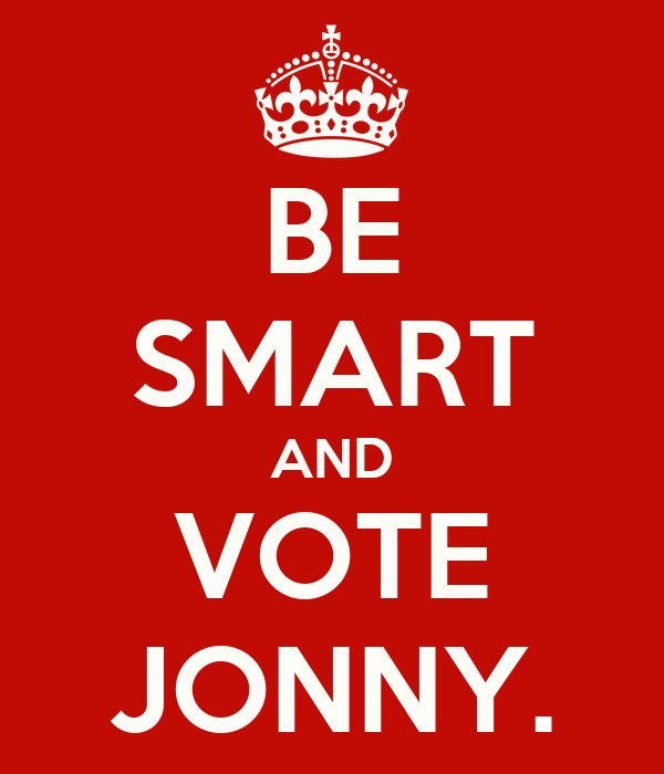 BE SMART AND VOTE JONNY.