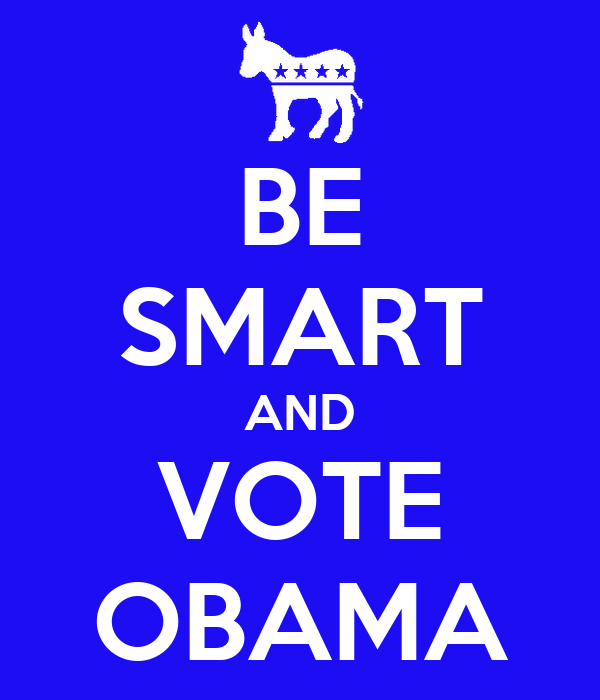BE SMART AND VOTE OBAMA