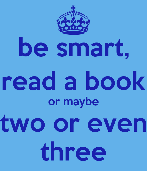 be smart, read a book or maybe two or even three