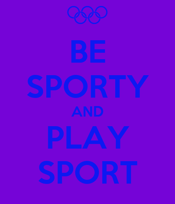 BE SPORTY AND PLAY SPORT