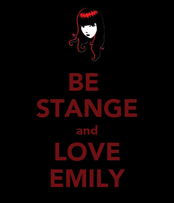 BE  STANGE and LOVE EMILY