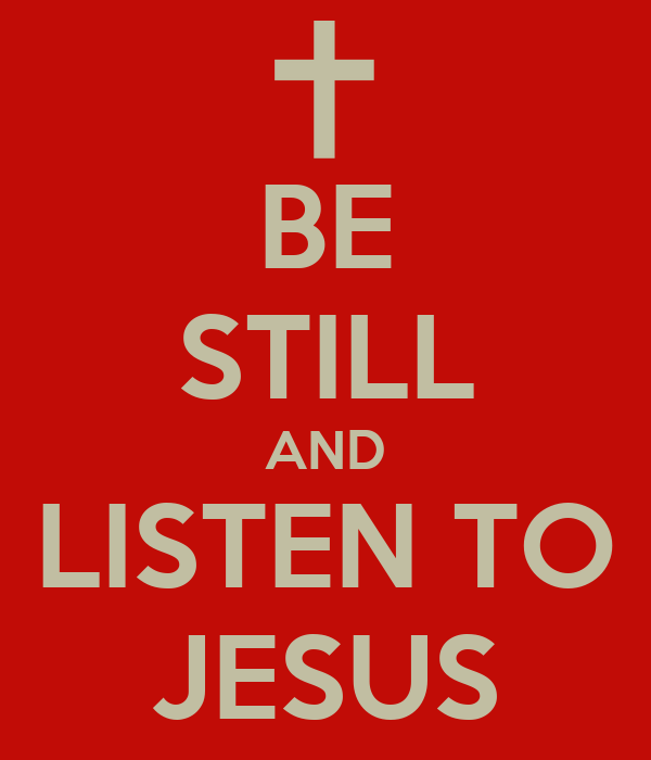BE STILL AND LISTEN TO JESUS