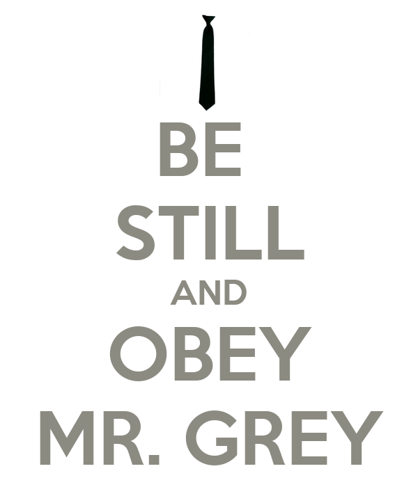 BE  STILL AND OBEY MR. GREY