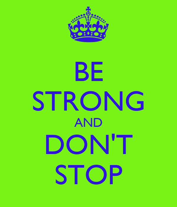 BE STRONG AND DON'T STOP