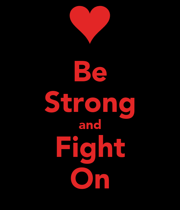 Be Strong and Fight On