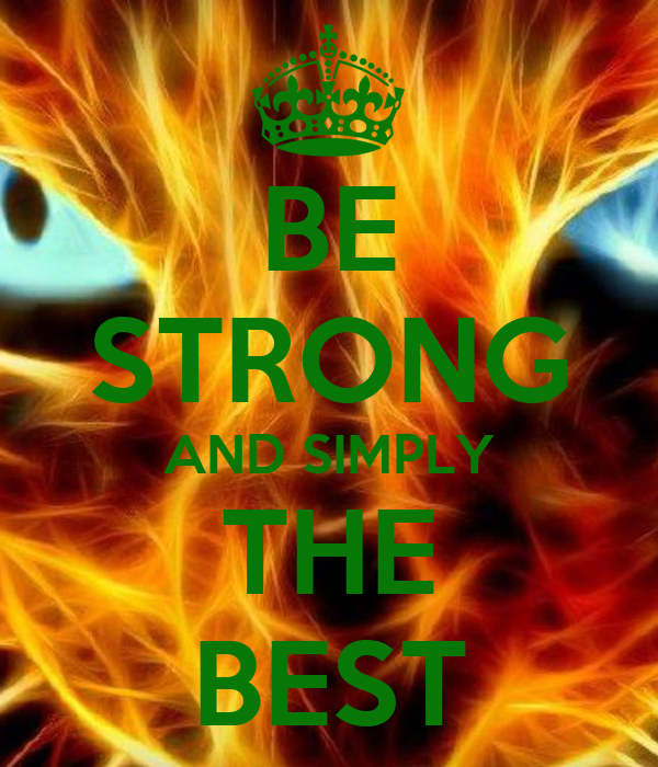BE STRONG AND SIMPLY THE BEST