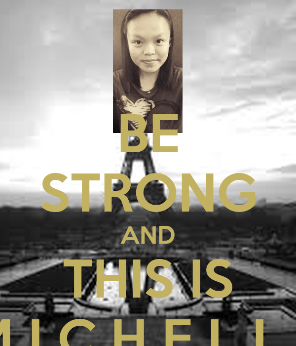 BE STRONG AND THIS IS M I C H E L L E