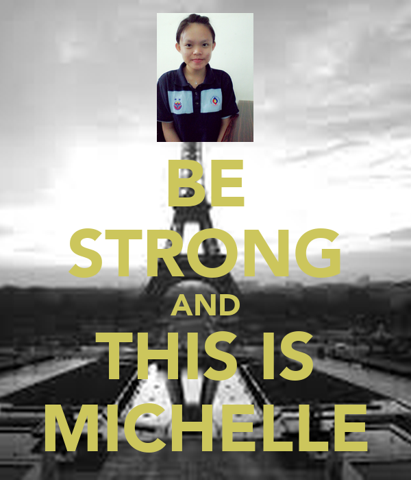 BE STRONG AND THIS IS MICHELLE