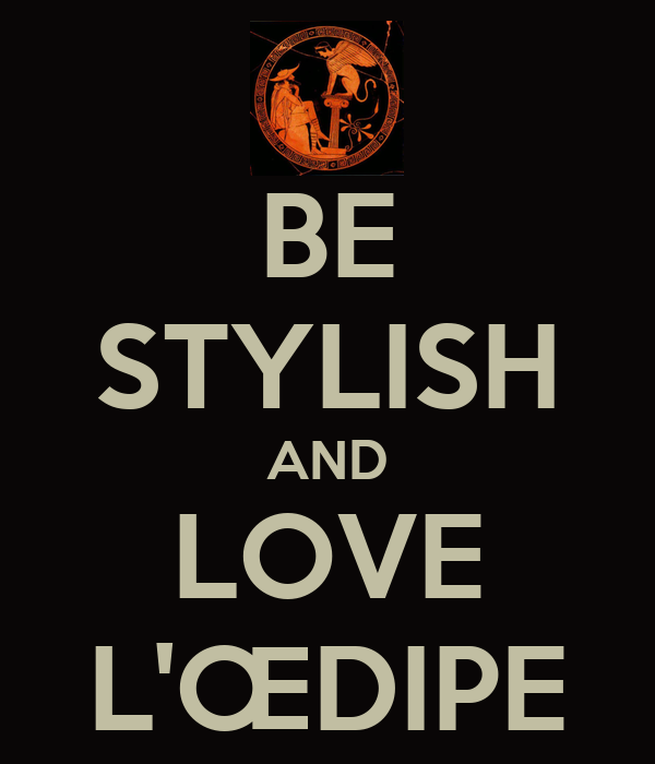 BE STYLISH AND LOVE L'ŒDIPE