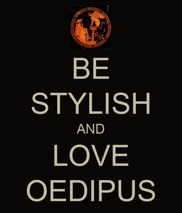 BE STYLISH AND LOVE OEDIPUS