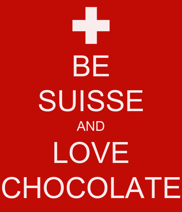 BE SUISSE AND LOVE CHOCOLATE