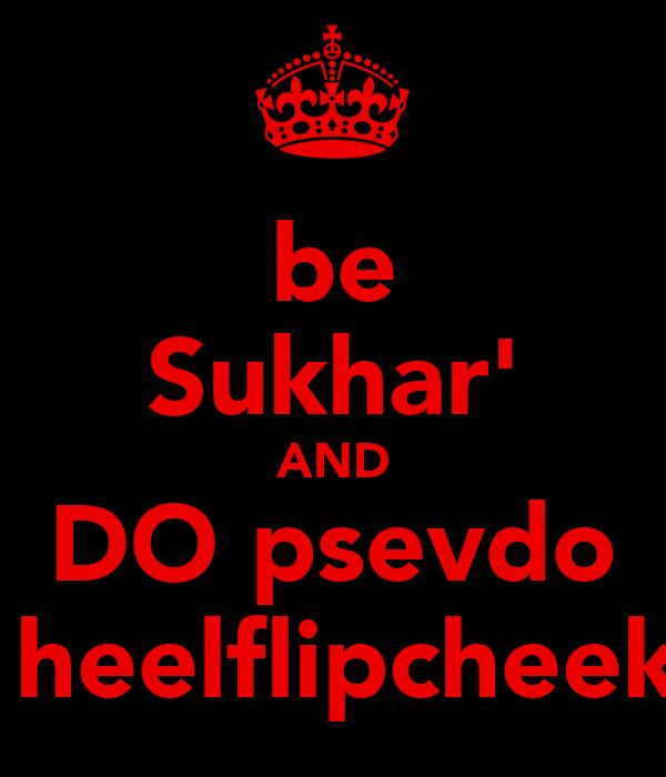 be Sukhar' AND DO psevdo  heelflipcheek