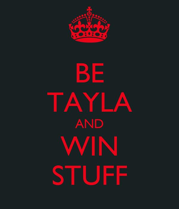 BE TAYLA AND WIN STUFF