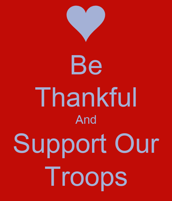 Be Thankful And Support Our Troops