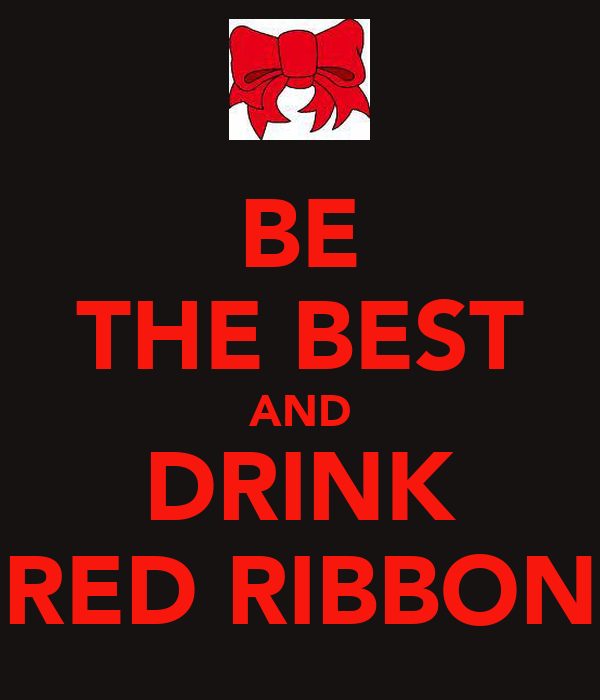 BE THE BEST AND DRINK RED RIBBON