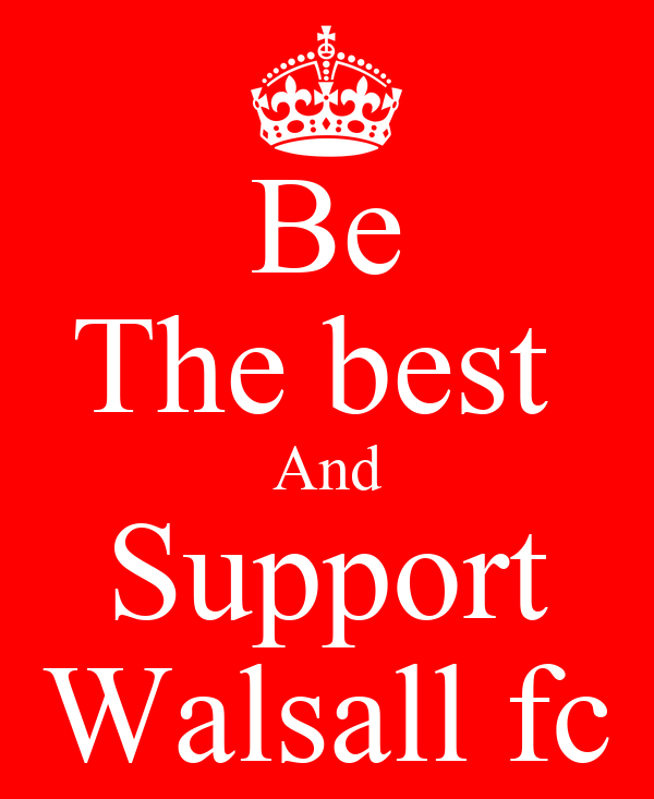 Be The best  And Support Walsall fc