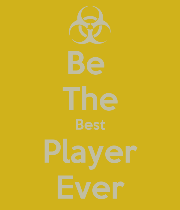 Be  The Best Player Ever
