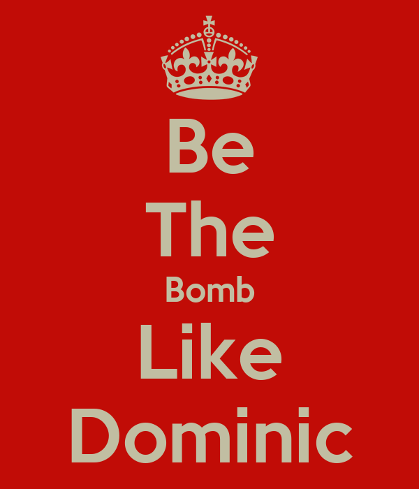 Be The Bomb Like Dominic
