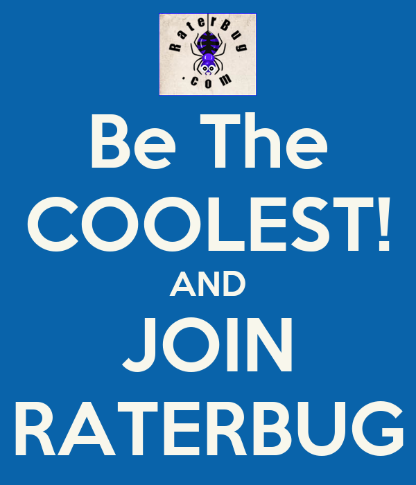 Be The COOLEST! AND JOIN RATERBUG
