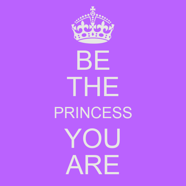 BE THE PRINCESS YOU ARE