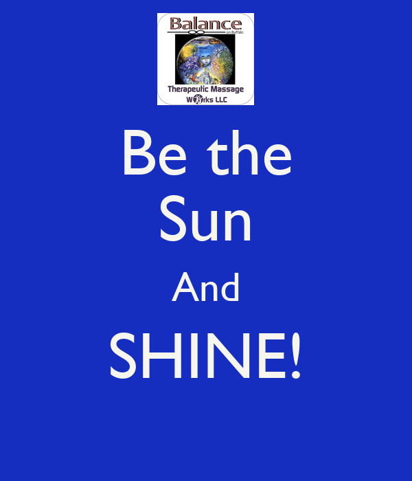 Be the Sun And SHINE!