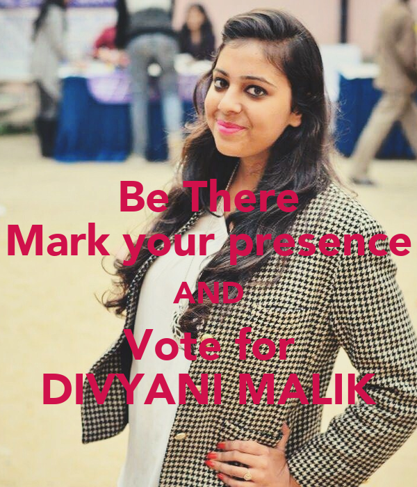 Be There Mark your presence AND Vote for DIVYANI MALIK