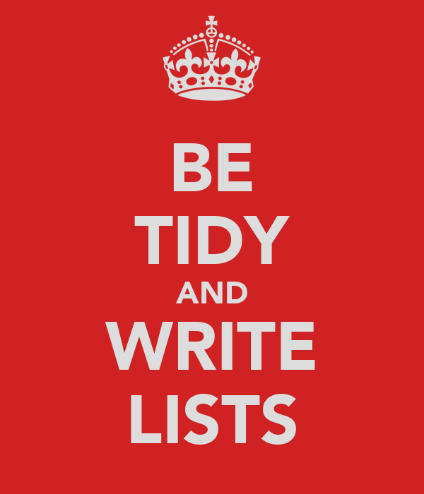 BE TIDY AND WRITE LISTS
