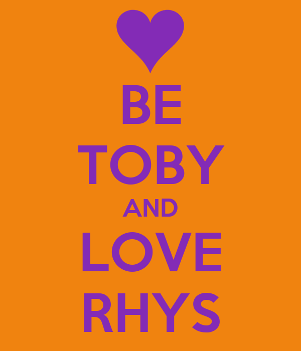 BE TOBY AND LOVE RHYS