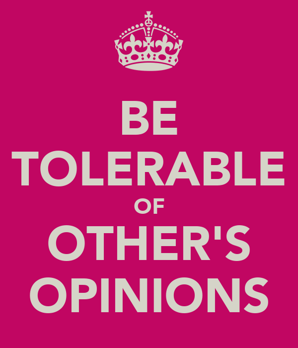BE TOLERABLE OF OTHER'S OPINIONS