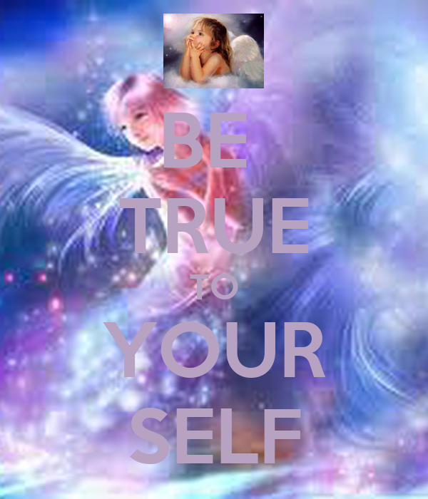 BE  TRUE TO YOUR SELF