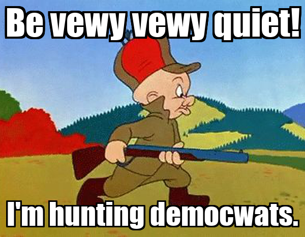 Be vewy vewy quiet! I'm hunting democwats.