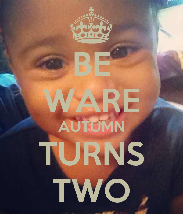 BE WARE AUTUMN TURNS TWO