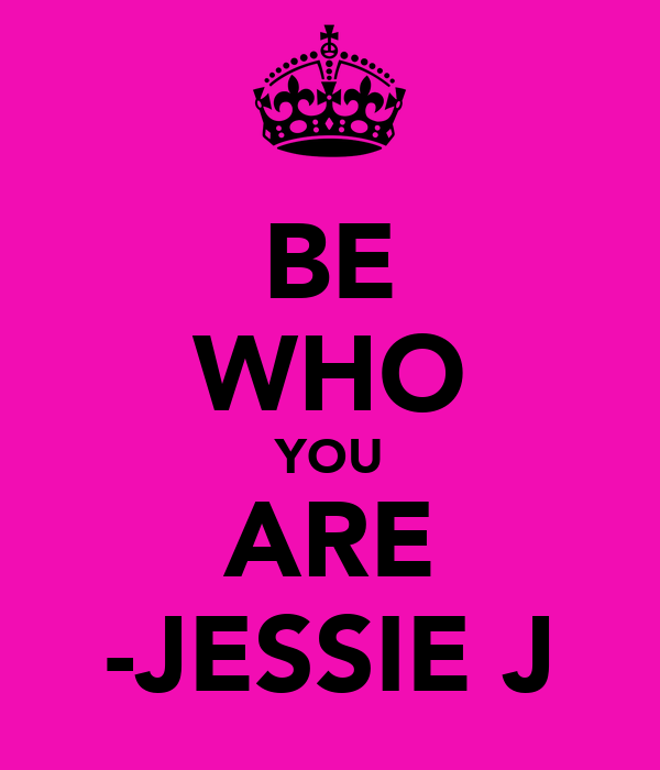 BE WHO YOU ARE -JESSIE J
