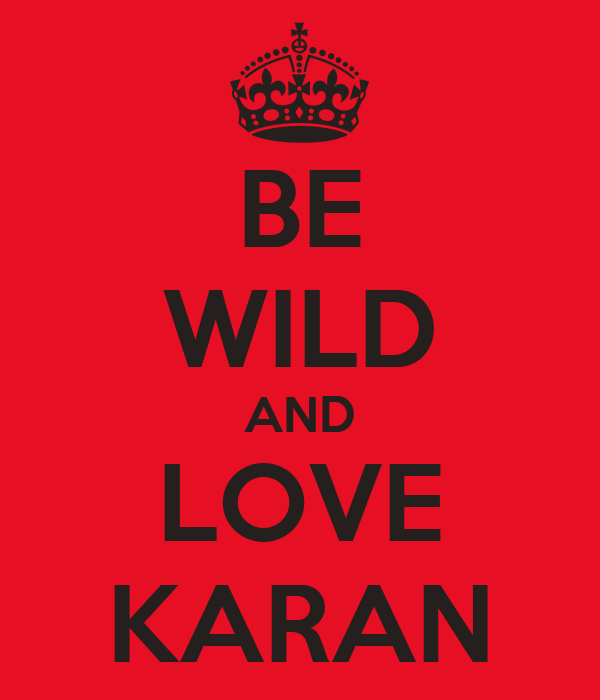 BE WILD AND LOVE KARAN