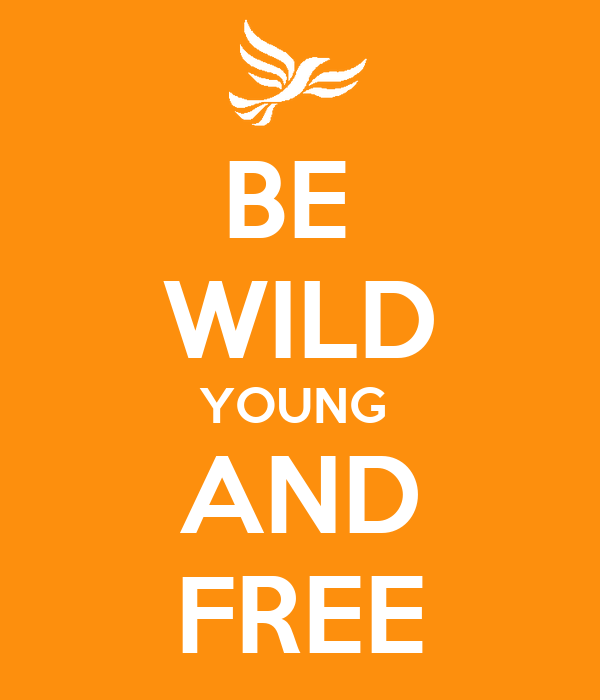 BE  WILD YOUNG  AND FREE
