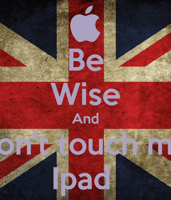 Be Wise And Don't touch my  Ipad
