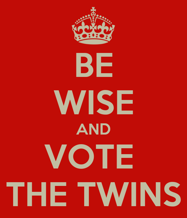 BE WISE AND VOTE  THE TWINS