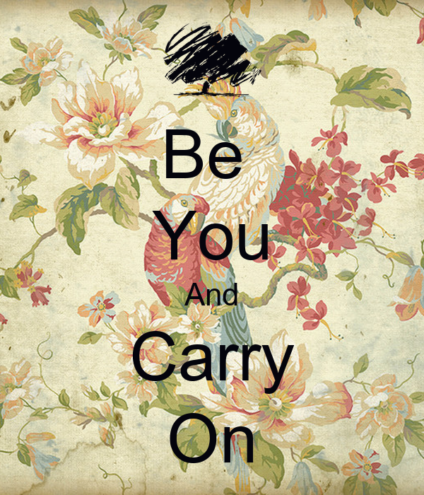 Be  You And Carry On