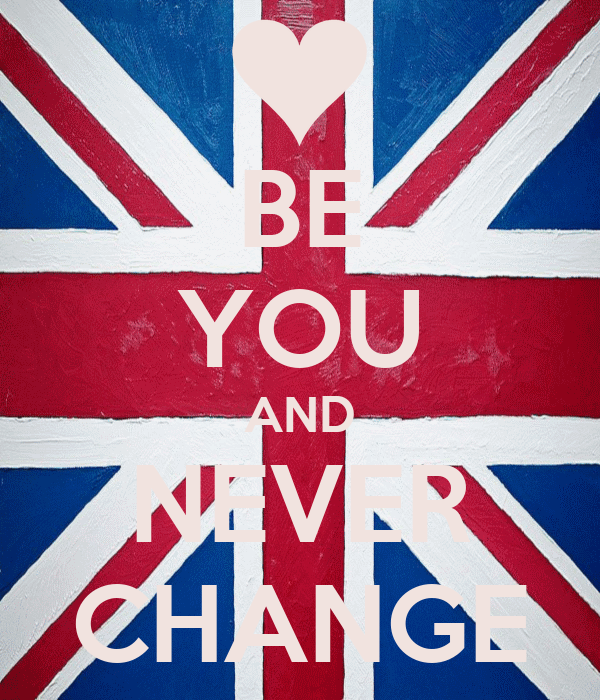 BE YOU AND NEVER CHANGE