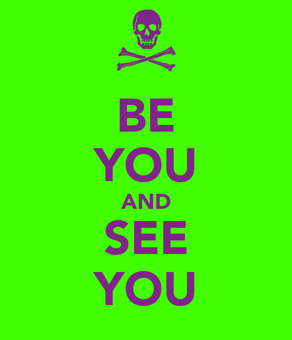 BE YOU AND SEE YOU