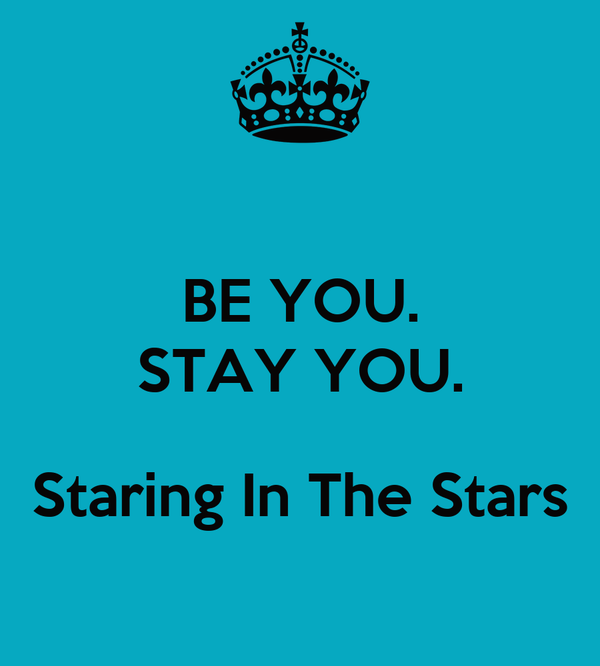 BE YOU. STAY YOU.   Staring In The Stars